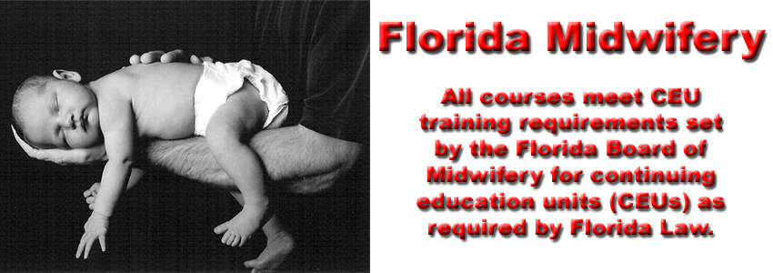 Courses approved by the Florida Board of Midwifery for mandatory CEUs. Exp 12/odd years.